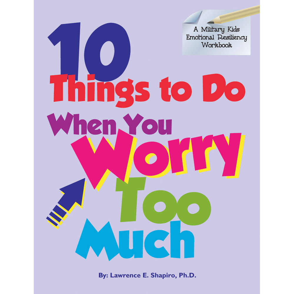 Military Kids Emotional Resiliency Workbook: (50 Pack) 10 Things To Do When You Worry Too Much