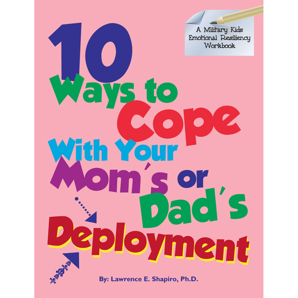 Military Kids Emotional Resiliency Workbook: (50 Pack) 10 Ways To Cope With Your Mom's Or Dad's Deployment