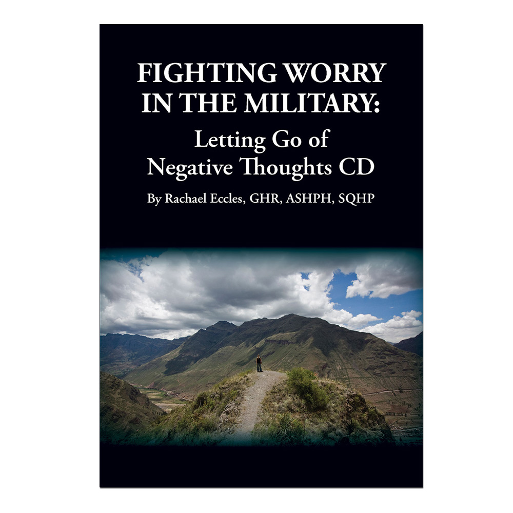 Fighting Worry in the Military: Letting Go of Negative Thoughts CD
