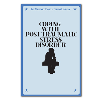 Military Family Forum Booklet: (25 Pack) Coping With Post Traumatic Stress Disorder (PTSD)